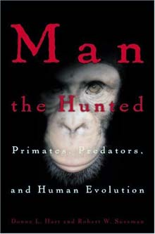 In *Man the Hunted*, anthropology Professor Robert W. Sussman says primates have been prey for millions of years, a fact that greatly influenced the evolution of early man.