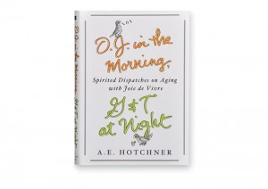 A. E. Hotchner, AB '40, JD '40, guides readers through the aging process in O.J. in the Morning, G&T at Night: Spirited Dispatches on Aging with Joie de Vivre.