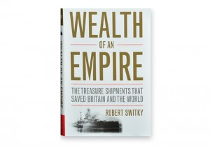 Robert Switky, PhD, AB '04, explores a little-known operation that possibly changed the course of WWII in Wealth of an Empire: The Treasure Shipments That Saved Britain and the World.