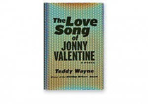 Teddy Wayne, MFA '07, continues his exploration of late capitalism, greed and society's obsession with fame in The Love Song of Jonny Valentine.