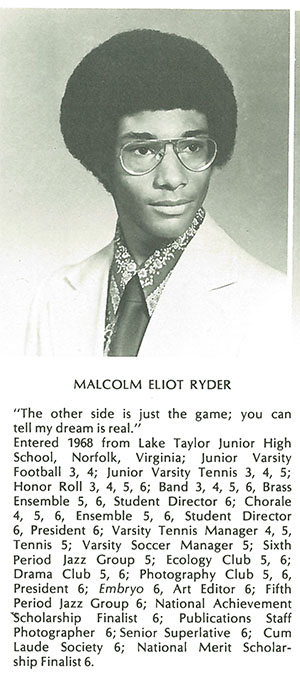 Malcom Ryder, who entered Westminster in 1968, had his dorm room vandalized, a hunting knife left sticking in his closet door and racial threat scribbled in his notebooks, but the harassment eased after an older white student took him under his wing. Ryder excelled in academics, especially art, and later earned an undergraduate degree in art and photography from Princeton University. He worked as a photographer for the National Endowment for the Arts, eventually moving to Oakland, Calif., where he ran his own information technology consulting company.
