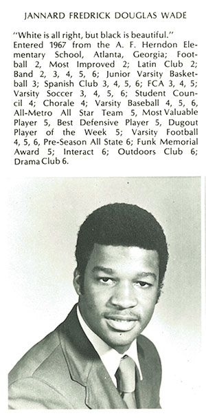 Jannard Wade, who entered Westminster in 1967, was voted most valuable player on the school's varsity football team, which one a state championship. He attended Morehouse College and had a successful career in life insurance sales, including stint as president of the Atlanta Association of Life Underwriters. Image from Lynx Yearbook courtesy of Beck Archives-Westminster.