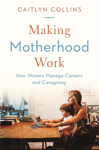 "In her new book, ""Making Motherhood Work: How Women Manage Careers and Caregiving,"" sociologist Caitlyn Collins argues that big changes in U.S. policies and cultural attitudes are necessary to bring work-life balance to America's working mothers and their families."