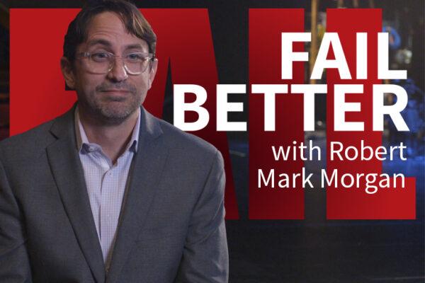 Fail Better with Robert Mark Morgan