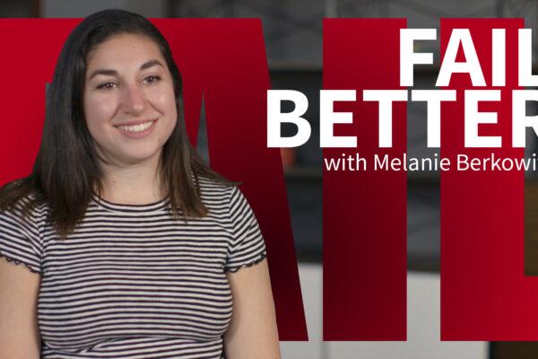 Fail Better: Melanie Berkowitz