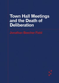 Book cover town hall meetings and the death of deliberation