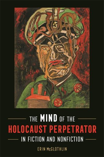 The Mind of the Holocaust Perpetrator in Fiction and Nonfiction