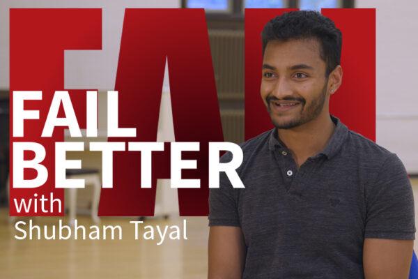 Fail Better: Shubham Tayal